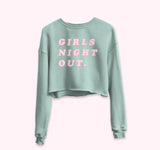 Girls Night Out Crop Sweatshirt - PlanetSlay