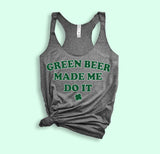 Green Beer Made Me Do It Tank - PlanetSlay