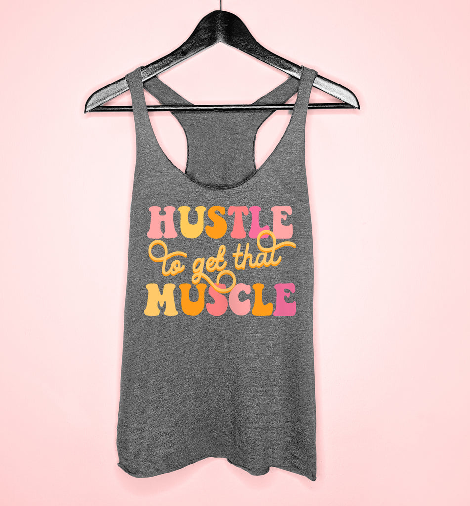 Hustle To Get That Muscle Tank