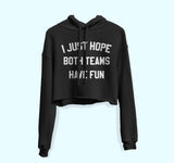 I Just Hope Both Teams Have Fun Crop Hoodie