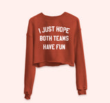 I Just Hope Both Teams Have Fun Crop Sweatshirt - PlanetSlay
