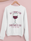 All I Want For Christmas Is You To Bring Me Wine Sweatshirt