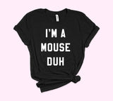 I'm A Mouse Duh Shirt - PlanetSlay