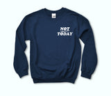 Not Today Sweatshirt - PlanetSlay