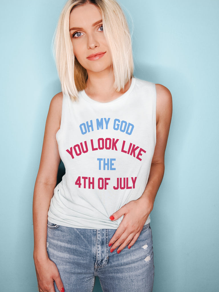 Oh My God You Look Like The 4th Of July Muscle Tank