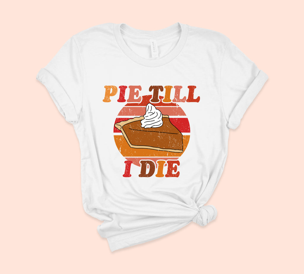 Pie Till I Die Shirt - PlanetSlay