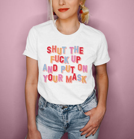 Shut The Fuck Up And Put On Your Mask Shirt