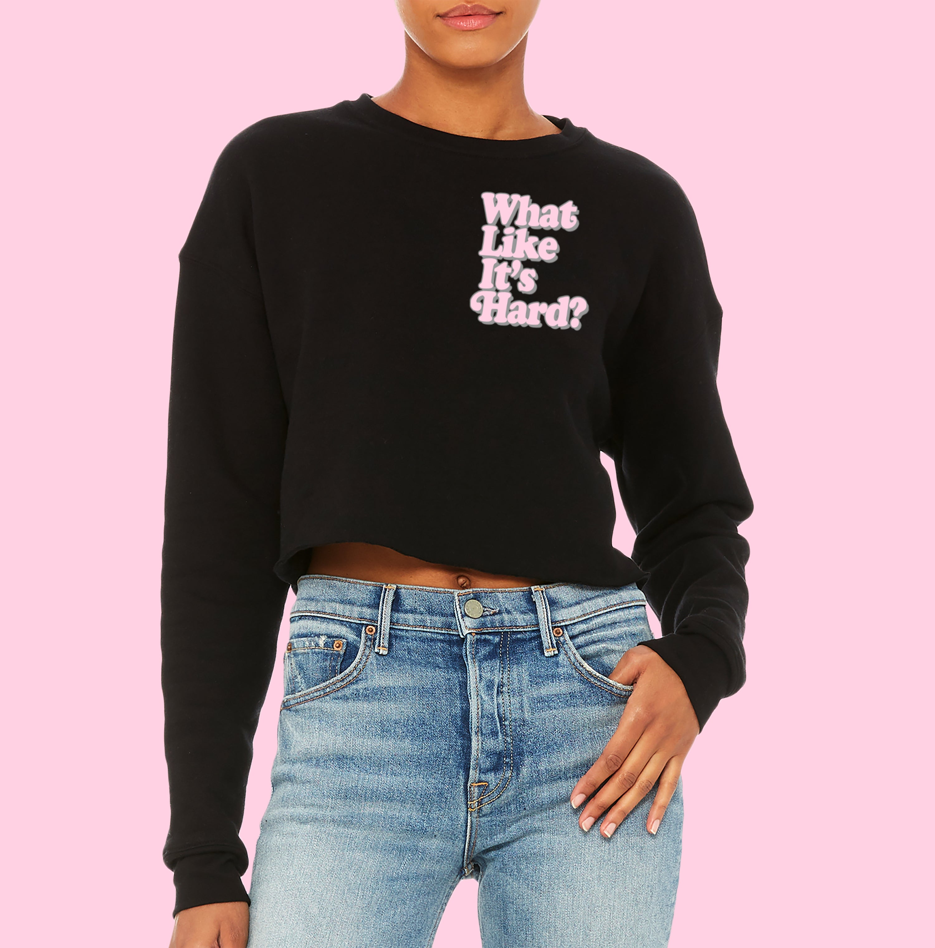 What Like It's Hard Crop Sweatshirt - PlanetSlay