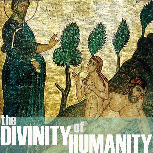 The Divinity of Humanity