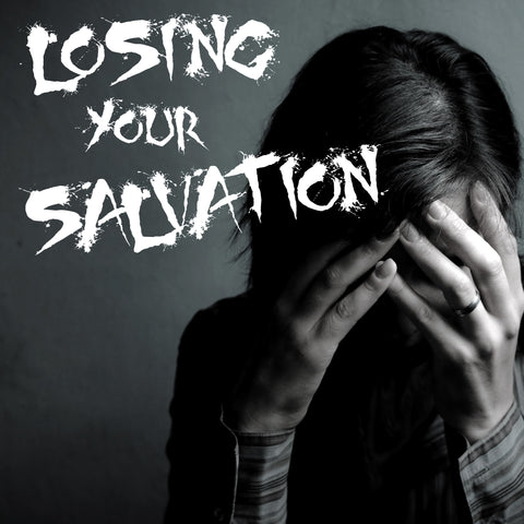 Losing Your Salvation?