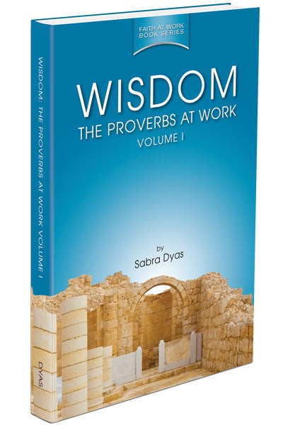 Wisdom: The Proverbs at Work Volume 1