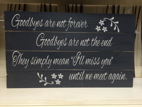 GOODBYES ARE NOT FOREVER SIGN