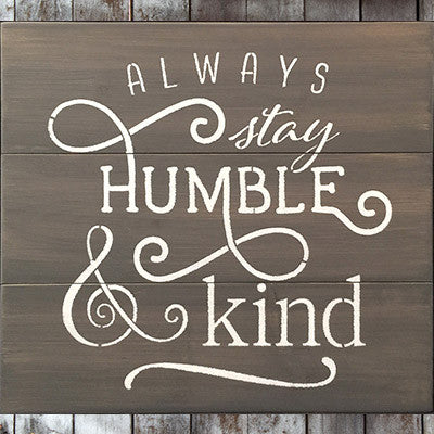 Always Stay Humble & Kind Pallet Sign Grey