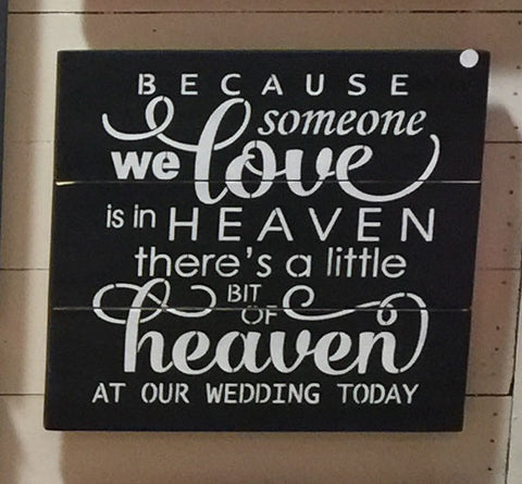 Because Someone We Love is in Heaven There's A Little Bit of Heaven at Our Wedding Today Pallet Sign