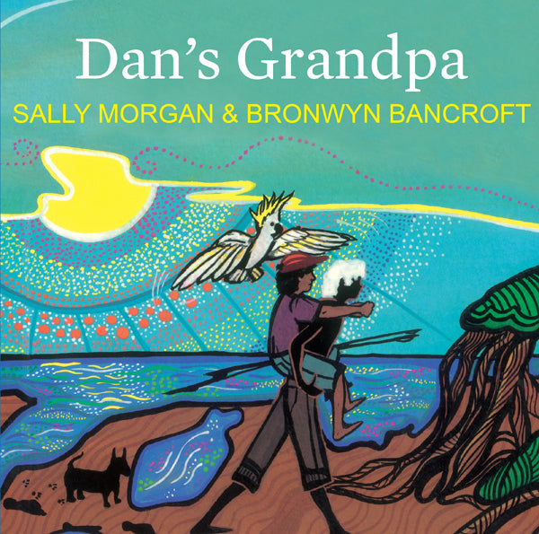Written by Sally Morgan and illustrated by Bronwyn Bancroft - Dan's Grandpa ; Children's Paperback (m/fac017)