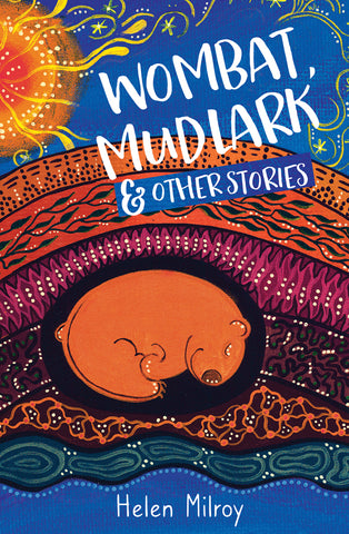 Written by Helen Milroy - Wombat, Mudlark and Other Stories; Children's Paperback (m/fac009)