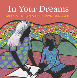 Written by Sally Morgan and illustrated by Bronwyn Bancroft - In Your Dreams; Children's Paperback (m/fac007)
