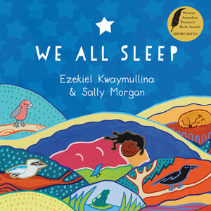 Sally Morgan and written by Ezekiel Kwaymullina - We All Sleep; Children's Paperback (m/fac004)