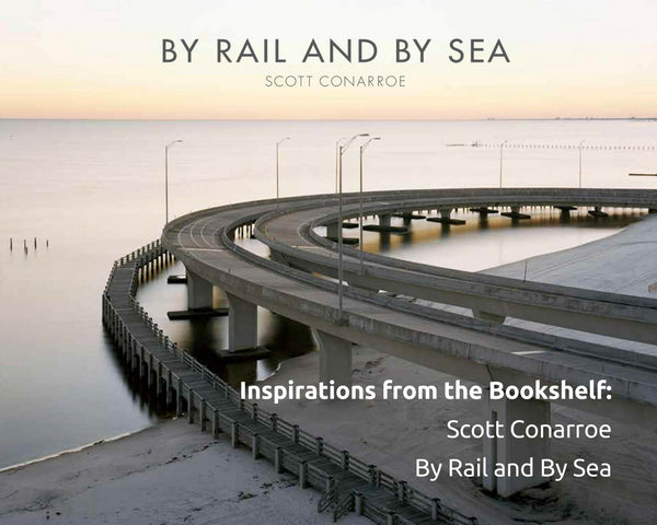 Inspirations from the Bookshelf...By Rail and By Sea / Scott Conarroe