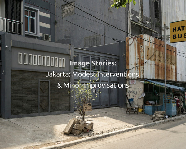 Image Stories: Jakarta Modest Interventions and Minor Improvisations