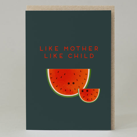 LIKE MOTHER LIKE CHILD WATERMELON CARD