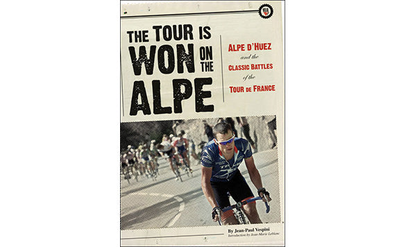 The Tour is Won on the Alpe: Alpe D'Huez and the Classic Battles of the Tour De France