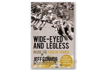 Wide-Eyed and Legless: Inside the Tour de France by Jeff Connor