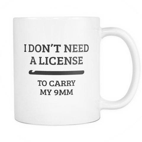 Don't Need a License Mug
