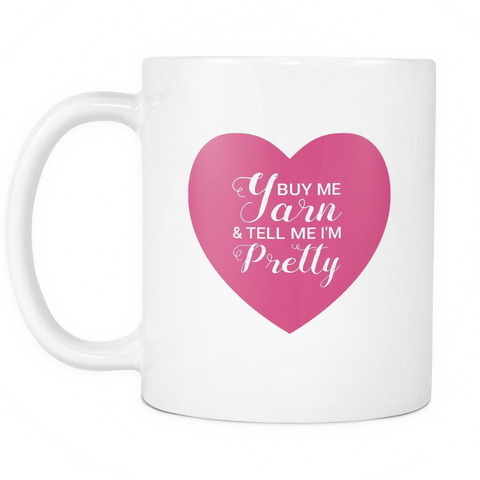 Buy Me Yarn & Tell Me I'm Pretty Mug