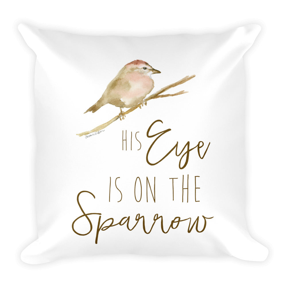 His Eye Is on the Sparrow Square Pillow