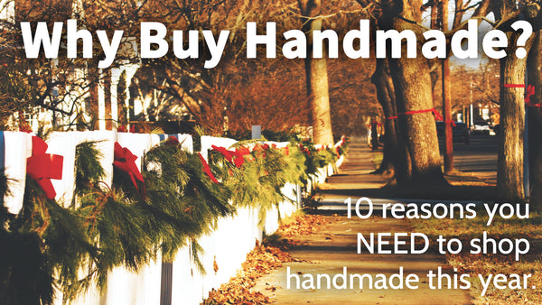 10 Reasons to Buy Handmade for the Holidays