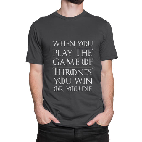 When You Play The Game Of Thrones You Win Or You Die T-Shirt-Hero Gear