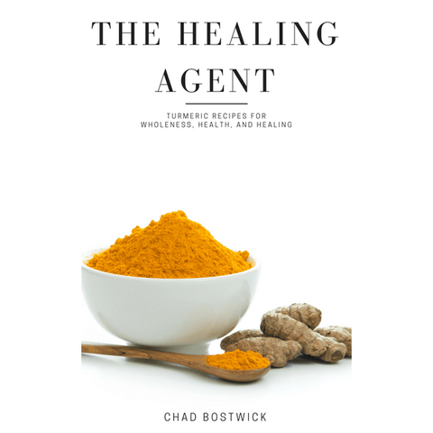 The Healing Agent: Turmeric Recipes for Wholeness, Health, & Healing eBook