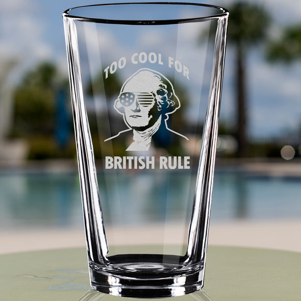 Pint Glass - Too Cool for British Rule