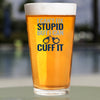 Pint Glass - I Can't Fix Stupid But I Can Cuff It