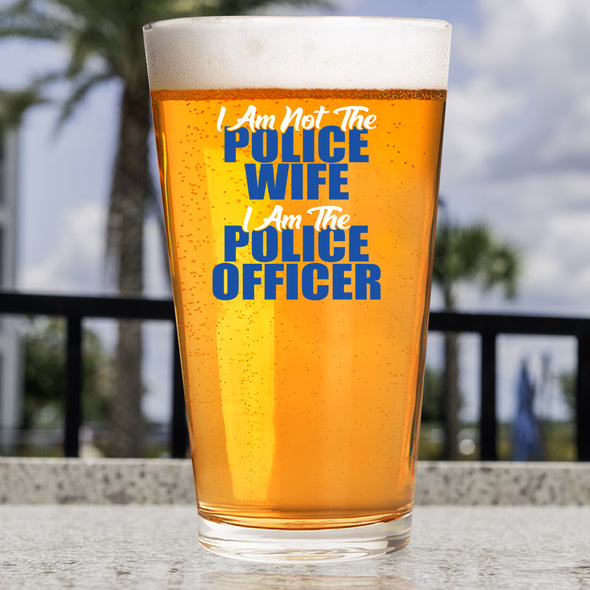 Pint Glass - I Am not the Police Wife I Am the Police Officer
