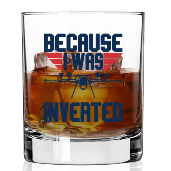 Whiskey Glass - Because I Was Inverted