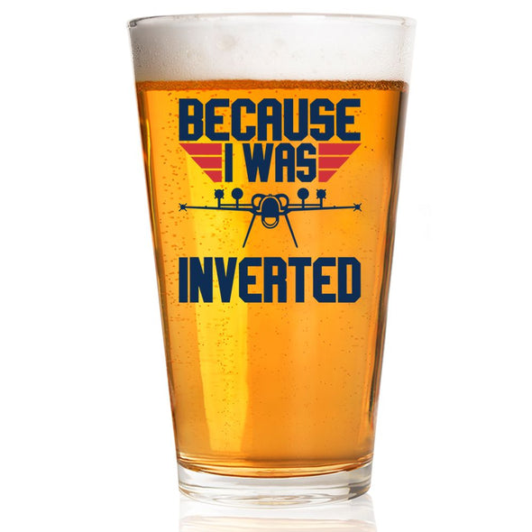 Pint Glass - Because I Was Inverted