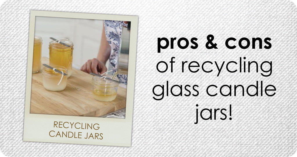 BLOG-Pros & Cons of Recycling Candle Jars, When Making Soy