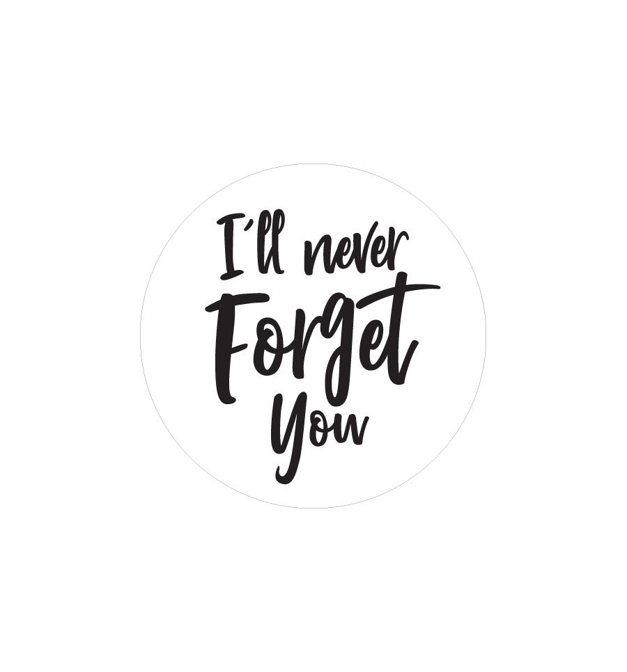 I'll Never Forget You Label 4.2cm Dia - Transparent