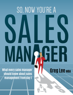 So Now You're a Sales Manager by Greg Lee