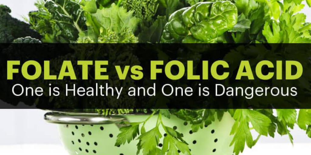 Folate vs Folic Acid… 1 is Healthy and 1 is Dangerous