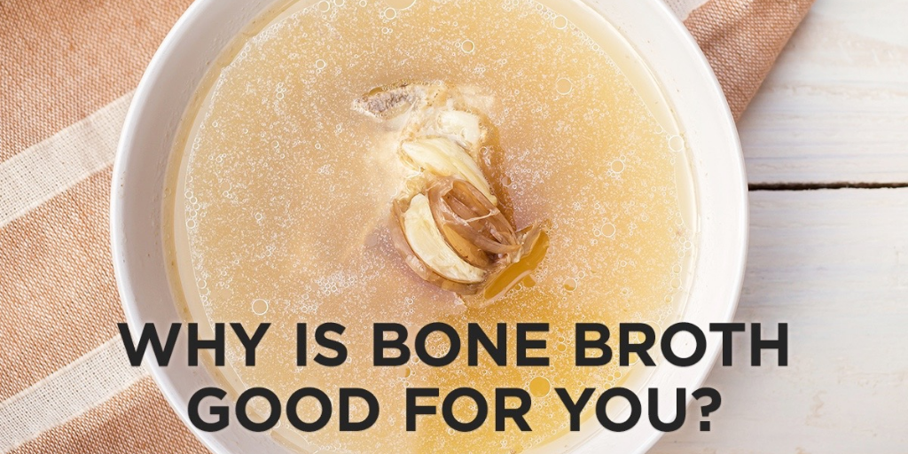 Why Bone Broth Is Good For You?
