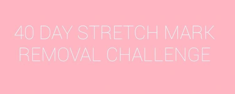 40 Day Stretch Mark Removal Challenge
