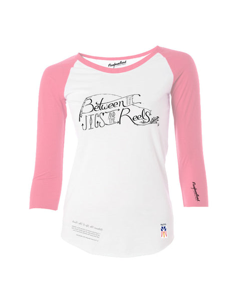 Baseball T - Between The Jigs And The Reels - Female Cut -  Pink