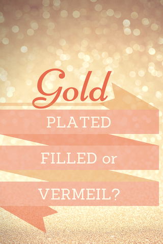 Difference between plated, filled and vermeil jewelry