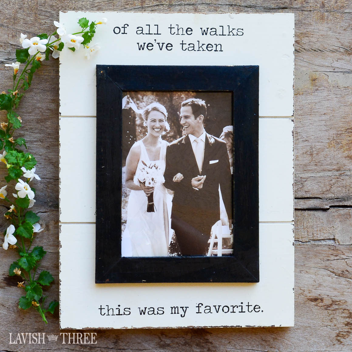 5x7 Of all the Walks this was my favorite shabby white wood wedding frame