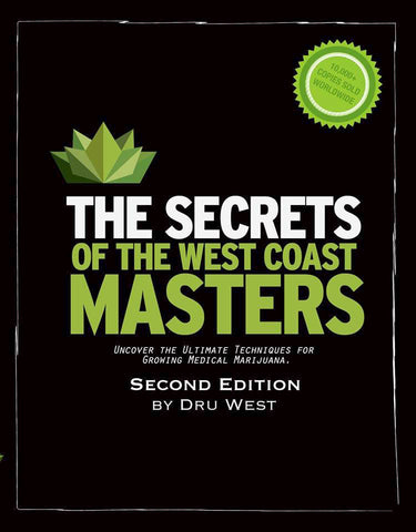 The Secrets of the West Coast Masters - Uncover the Ultimate Techniques for Growing Medical Marijuana - Second Edition (Paperback)