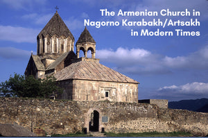 The Armenian Church of Nagorno Karabakh/Artsakh in Modern Times