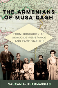 The Armenians of Musa Dagh: From Obscurity to Genocide Resistance and Fame 1840-1915 ~ Saturday, February 6, 2021 ~ Live on Zoom